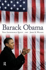 Barack Obama : This Improbable Quest - John K. Wilson