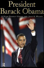 President Barack Obama : A More Perfect Union - John K. Wilson