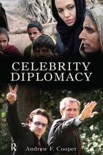 Celebrity Diplomacy : International Studies Intensives - Andrew F. Cooper