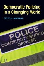 Democratic Policing in a Changing World - Peter K. Manning