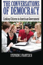 The Conversations of Democracy : Linking Citizens to American Government - Stephen E. Frantzich