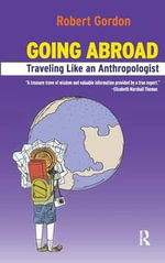 Going Abroad : Traveling Like an Anthropologist - Robert Gordon