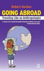 Going Abroad : Traveling Like an Anthropologist - Robert Gordon