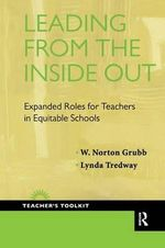 Leading from the Inside Out : Expanded Roles for Teachers in Equitable Schools - W Norton Grubb