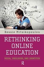 Rethinking Online Education : Media, Ideologies, and Identities - Bessie Mitsikopoulou