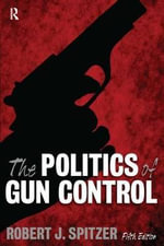 The Politics of Gun Control - Robert J. Spitzer