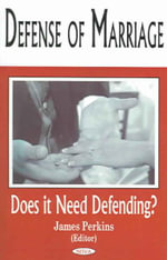 Defense of Marriage : Does It Need Defending? :  Does It Need Defending?