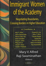 Immigrant Women of the Academy : Negotiating Boundaries, Crossing Borders in Higher Education :  Negotiating Boundaries, Crossing Borders in Higher Education