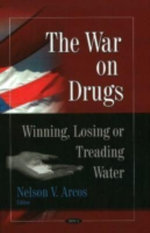 The War on Drugs : Winning, Losing or Treading Water :  Winning, Losing or Treading Water