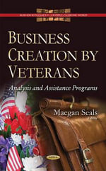 Business Creation by Veterans : Analysis and Assistance Programs