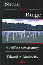 Battle of the Bulge : A Soldier's Commentary :  A Soldier's Commentary - Edward A. Marinello