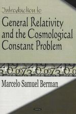 Introduction to General Relativity and the Cosmological Constant Problem : Special, General, and Cosmological - Marcelo Samuel Berman