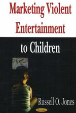 Marketing Violent Entertainment to Children - Russell O. Jones