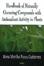 Handbook of Naturally Occurring Compounds with Antioxidant Activity in Plants - Rosa Martha Perez Gutierrez