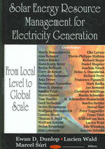 Solar Energy Resource Management for Electricity Generation from Local Level to Global Scale