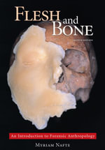 Flesh and Bone : An Introduction to Forensic Anthropology - Myriam Nafte
