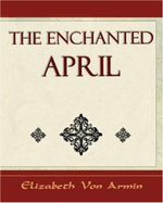 The Enchanted April - Elizabeth Von Armin - Elizabeth Von Arnim