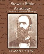 Stowe's Bible Astrology (the Bible Founded on Astrology) - E Stowe Lyman E Stowe