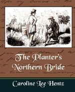 The Planter's Northern Bride - Caroline Lee Hentz Mrs Caroline Lee Hentz