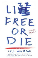 Lizz Free or Die : Essays - Lizz Winstead