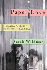 Paper Love : Searching for the Girl My Grandfather Left Behind - Sarah Wildman