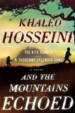 And the Mountains Echoed : A Novel by the Bestselling Author of the Kite Runner and a Thousand Splendid Suns - Khaled Hosseini