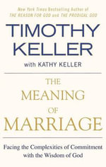 The Meaning of Marriage : Facing the Complexities of Commitment with the Wisdom of God - Timothy Keller