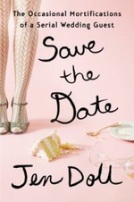 Save the Date : The Occasional Mortifications of a Serial Wedding Guest - Jen Doll