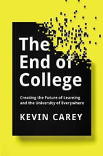 The End of College : Creating the Future of Learning and the University of Everywhere - Kevin Carey