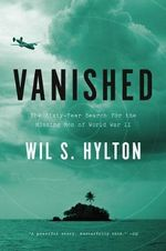 Vanished : The Sixty Year Search for the Missing Men of World War II - Wil S. Hylton