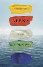 Alena : A Novel - Rachel Pastan