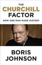 The Churchill Factor : How One Man Made History - Boris Johnson