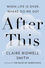 After This : When Life is Over, Where Do We Go? - Claire Bidwell Smith