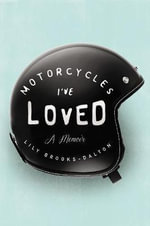 Motorcycles I've Loved : A Memoir - Lily Brooke-Dalton