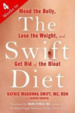 The Swift Diet : 4 Weeks to Mend the Belly, Lose the Weight, and Get Rid of the Bloat - Kathie Madonna Swift
