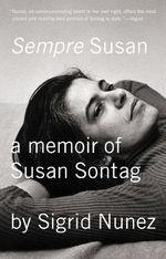Sempre Susan : A Memoir of Susan Sontag - Sigrid Nunez