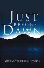 Just Before Dawn - Oluwatoyin Jedidiah Opaleye