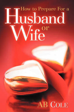 How to Prepare For a Husband or Wife - AB Cole