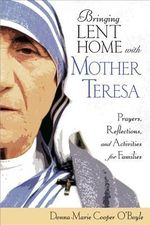 Bringing Lent Home with Blessed Teresa : Prayers, Reflections, and Activities for Families - Donna Marie Cooper O'Boyle