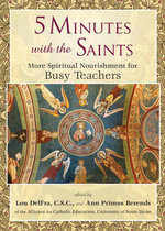 5 Minutes with the Saints : More Spiritual Nourishment for Busy Teachers