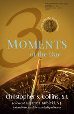 Three Moments of the Day : Praying with the Heart of Jesus - Christopher S. Collins S. J.