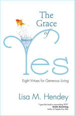 The Grace of Yes : Eight Virtues for Generous Living - Lisa M. Hendey