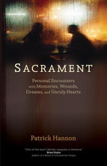 Sacrament : Personal Encounters with Memories, Wounds, Dreams, and Unruly Hearts - C. S. C. Patrick Hannon