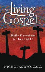 Daily Devotions for Lent 2015 (The Living Gospel) - C. S. C. Nicholas Ayo