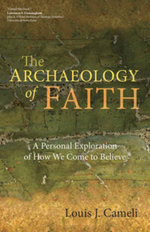 The Archaeology of Faith : A Personal Exploration of How We Come to Believe - Louis J. Cameli