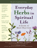 Everyday Herbs in Spiritual Life : A Guide to Many Practices - Michael J. Caduto