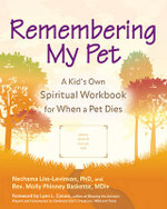 Remembering My Pet : A Kid's Own Spiritual Workbook for When a Pet Dies - Nechama Liss-Levinson