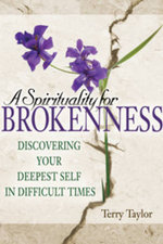 Spirituality for Brokenness : Discovering Your Deepest Self in Difficult Times - Terry Taylor