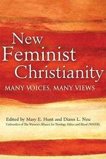 New Feminist Christianity : Many Voices, Many Views - Mary E. Hunt