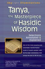 Tanya, the Masterpiece of Hasidic Wisdom : Selections Annotated & Explained - Rami Shapiro
